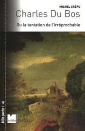 Charles du bos ou la tentation de l'irréprochable - Couverture - Format classique