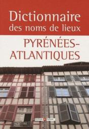 Dictionnaire des noms de lieux ; Pyrenees-Atlantiques