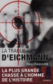 La traque d'Eichmann ; la plus grande chasse a l'homme de l'histoire