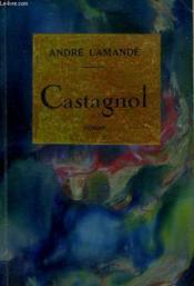 Castagnol. Le Celebre Rotisseur Gascon. - Couverture - Format classique