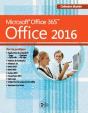 Vente  Office 2016 ; Microsoft Office 365 par la pratique  - Collectif
