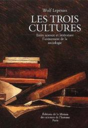 Les trois cultures ; entre science et littérature, l'avènement de la sociologie - Couverture - Format classique