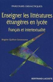 Enseigner les litteratures etrangeres au lycee ; francais et intertextualite - Couverture - Format classique