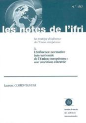 La stratégie d'influence de l'Union européenne t.3 ; l'influence normative internationale de l'Union européenne : une ambition entravée - Couverture - Format classique