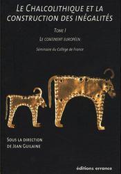 Le chalcolithique et la construction des inégalités t.1 ; le continent européen - Intérieur - Format classique
