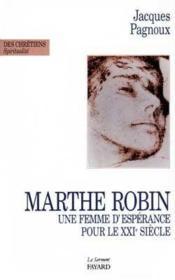 Marthe Robin - Une Femme D'Esperance Pour Le Xxie Siecle - Couverture - Format classique