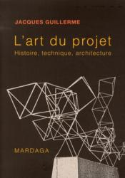 L'art du projet ; histoire, technique, architecture - Couverture - Format classique