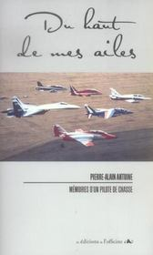Du haut de mes ailes ; mémoires d'un pilote de chasse - Intérieur - Format classique