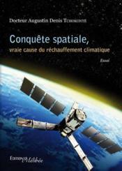 Conquête spatiale, vraie cause du réchauffement climatique - Couverture - Format classique