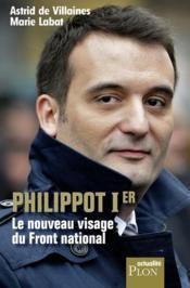 Philippot Ier, le nouveau visage du Front national - Couverture - Format classique