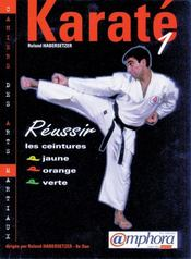 Karate T.1 ; Reussir Vos Ceintures Jaune, Orange, Verte - Intérieur - Format classique