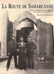 La route vers Samarcande ; l'Asie Centrale dans l'objectif des voyageurs d'autrefois - Intérieur - Format classique