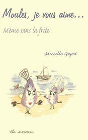 Moules, Je Vous Aime... Meme Sans La Frite - Couverture - Format classique