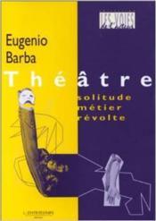 Théâtre ; solitude, métier, révolte - Couverture - Format classique