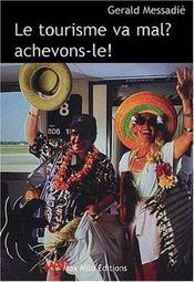 Le Tourisme Va Mal Achevons-Le ! - Intérieur - Format classique