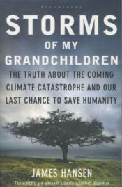 Vente livre :  Storms of my grandchildren ; the truth about the coming climate catastrophe and our last chance to save humanity  - James Hansen