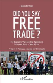 Vente livre :  Did you say free trade ? the economic partnership agreement European Union - West Africa  - Jacques Berthelot