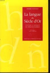 La Langue Du Siecle D'Or. Syntaxe Et Lexique De L'Espagnol Classique - Couverture - Format classique