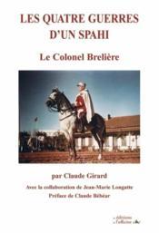 Les quatre guerres d'un spahi ; le colonel Brelière - Couverture - Format classique