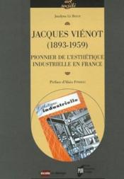 Jacques Vienot 1893-1959. Pionnier De L Esthetique Industrielle En France - Couverture - Format classique