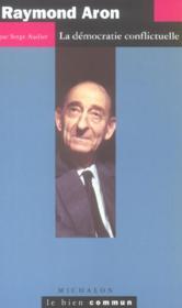 Raymond aron ; la democratie conflictuelle - Couverture - Format classique