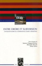 Entre ordre et subversion ; logiques plurielles, alternatives, ecarts, paradoxes - Couverture - Format classique