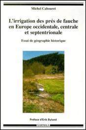 L'irrigation des prés de fauche en Europe occidentale, centrale et septentrionale ; essai de géographie historique - Couverture - Format classique