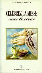 Celebrez La Messe Avec Le Coeur - Couverture - Format classique