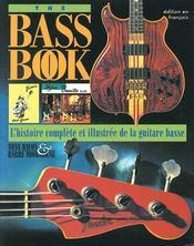 The bass book ; l'histoire complète et illustrée de la guitare basse - Couverture - Format classique