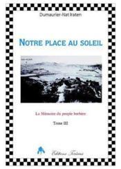 Notre Place Au Soleil - Memoire Du Peuple Berbere Tome Iii - Couverture - Format classique