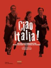 Vente livre :  Ciao Italia ! un siècle d'immigration et de culture italiennes en France  - Paini/Mourlane - Dominique Paini - Stephane Mourlane