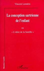 La conception sartienne de l'enfant ou «l'idiot de la famille» - Couverture - Format classique
