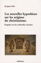 Les nouvelles hypothèses sur les origines du christianisme ; enquête sur les recherches récentes - Couverture - Format classique