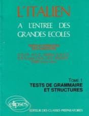 L'Italien A L'Entree Des Grandes Ecoles Tests Et Epreuves Des Concours Tome 1 Test De Grammaire Stru - Couverture - Format classique
