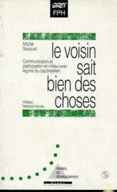 Le Voisin Sait Bien Des Choses - Communication Et Participation En Milieu Rural : Lecons Du Cas Bresilien - Couverture - Format classique