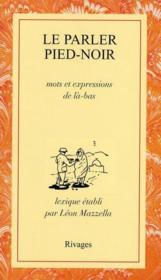 Le parler pied-noir ; mots et expressions de là-bas - Couverture - Format classique