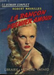 La Rancon Du Premier Amour. Collection : Le Roman Complet. - Couverture - Format classique