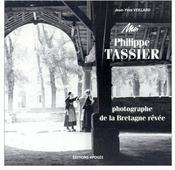 Moi, Philippe Tassier, photographe de la Bretagne rêvée - Couverture - Format classique