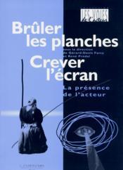 Bruler Les Planches Crever L'Ecran - La Presence De L'Acteur - Couverture - Format classique