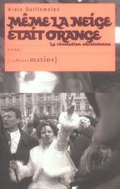 Même la neige était orange ; la révolution ukranienne - Intérieur - Format classique