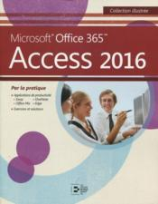 Vente  Access 2016 ; Microsoft Office 365 par la pratique  - Collectif