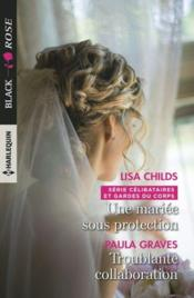 Une mariée sous protection ; troublante collaboration  - Paula Graves - Lisa Childs