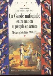 La garde nationale entre nation et peuple en armes ; mythes et realites, 1789-1871 - Couverture - Format classique