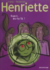 Henriette t.4 ; esprit, es-tu là - Couverture - Format classique