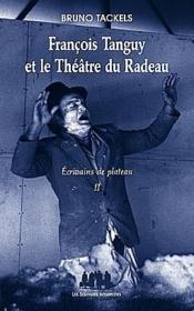 François Tanguy et le théâtre du Radeau t.2 ; écrivains de plateau - Couverture - Format classique