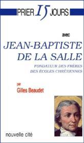 Prier 15 Jours Avec ; Jean-Baptiste De La Salle - Couverture - Format classique