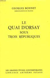Le Quai D'Orsay Sous Trois Republiques. - Couverture - Format classique