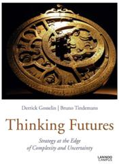 Vente livre :  Thinking futures ; strategy at the edge of complexity and uncertainty  - Derrick Gosselin - Bruno Tindemans