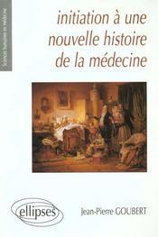 Initiation A Une Nouvelle Histoire De La Medecine - Intérieur - Format classique