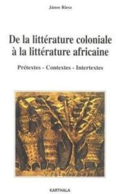 De La Litterature Coloniale A La Litterature Africaine. Pretextes - Contextes - Intertextes - Couverture - Format classique